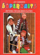 ~Superknits by Joy Gammon ~ Over 33 Clothes & Toy Patterns For Children & Babies