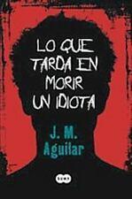 Lo que tarda en morir un idiota (Spanish Edition)-ExLibrary