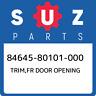 84645-80101-000 Suzuki Trim,fr door opening 8464580101000, New Genuine OEM Part