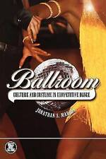 Ballroom: Culture and Costumes in Competitive Dance (Dress, Body, Culture) by M