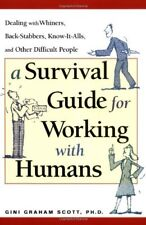 A Survival Guide for Working with Humans: Dealing with Whiners, Back-Stabbers, K