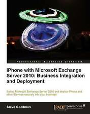 iPhone with Microsoft Exchange Server 2010: Business Integration and Deployment,