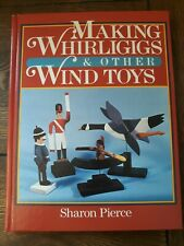 Making Whirligigs and Other Wind Toys by Sharon Pierce