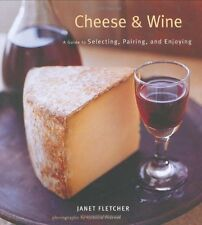 Cheese & Wine: A Guide to Selecting, Pairing, and