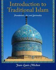 Introduction to Traditional Islam: Foundations, Art and Spirituality [Perennial