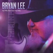 Bryan Lee - My Lady Don't Love My Lady [New CD]