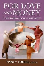 For Love and Money : Care Provision in the United States by Nancy Folbre...