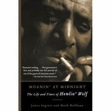 Moanin' at Midnight: The Life and Times of Howlin' Wolf - Paperback NEW Segrest,