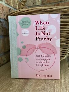 WHEN LIFE IS NOT PEACHY By Pip Lincolne Hardcover Grief Heartache Struggling