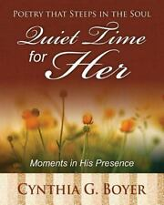 Quiet Time for Her : Poetry That Steeps in the Soul: Moments in His Presence...