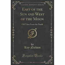 East of the Sun and West of the Moon: Old Tales from the North (Classic...