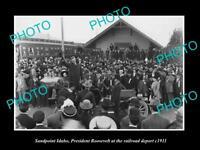 OLD HISTORIC PHOTO OF SANDPOINT IDAHO PRESIDENT ROOSEVELT AT RAILROAD c1911