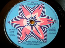 """THE FOUNDATIONS - WHERE WERE YOU WHEN I NEEDED YOUR LOVE  7"""" VINYL"""