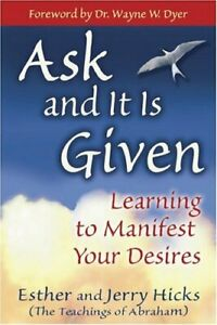 Ask and It Is Given: Learning to Manifest Your Desires by Hicks, Jerry Book The