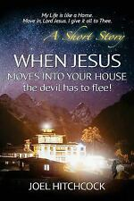 When Jesus Moves into Your House - the Devil Has to Flee! : My Life Is Like a...