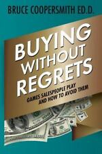 Buying Without Regrets : Games Salespeople Play and How to Avoid Them by...