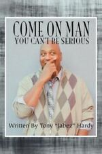 """Come on Man : You Can't Be Serious by Tony """"Jabez"""" Hardy (2012, Paperback)"""