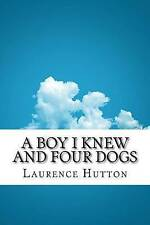 NEW A Boy I Knew and Four Dogs by Laurence Hutton