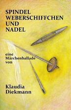 Spindel, Weberschiffchen und Nadel : Eine Maerchenballade by Klaudia Diekmann...