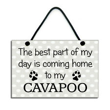 The Best Part Of My Day Is Coming Home To My Cavapoo Gift Home Sign/Plaque 689