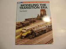 Modeling The Transition Era-  Tony Koester   A Model  Railroading Book