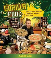 Gorilla Food: Living and Eating Organic, Vegan, and Raw: By Ash, Aaron