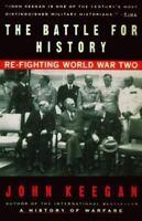 The Battle For History: Re-fighting World War II by Keegan, John
