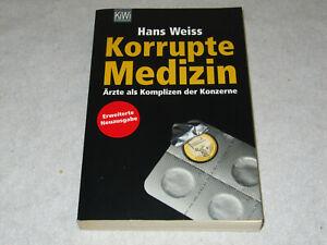 Hans Weiss - Korrupte Medizin: Ärzte als Komplizen der Konzerne