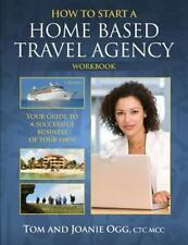 How to Start a Home Based Travel Agency Workbook: By Ogg, Tom Ogg, Joanie