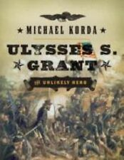 Ulysses S. Grant: The Unlikely Hero by Michael Korda...New Illustrated Hardcover