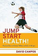 Jump Start Health! Practical Ideas to Promote Wellness in Kids of All Ages, Davi