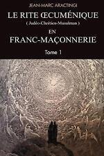 Le Rite Oecuménique (judéo-Chrétien-musulman) en Franc-Maçonnerie: Le Rite...