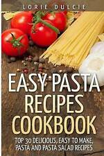 Easy Pasta Recipes Cookbook: Top 30 Deliscious, Easy to Make, Pasta and Pasta Sa