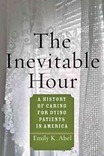 The Inevitable Hour: A History of Caring for Dying Patients in America, Abel, Em