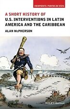 A Short History of U.S. Interventions in Latin America and the Caribbean by A...