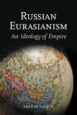 Russian Eurasianism: An Ideology Of Empire: By Marl?ne Laruelle