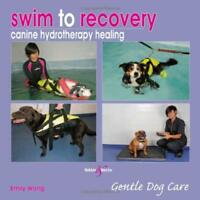 Swim to recovery: canine hydrotherapy healing (Gentle Dog Care Series) by Emily