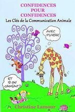 Confidences Pour Confidences - les Cles de la Communication Animale by...