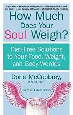 How Much Does Your Soul Weigh?: Diet-Free Solutions to Your Food, Weight, and