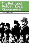 The Politics of Policy in Local Government : The Making and Maintenance of...