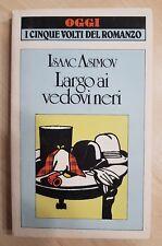 80390 Isaac Asimov - LARGO AI VEDOVI NERI - Edizione Oggi 1984 (I ediz.)