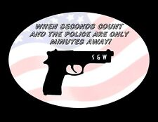 S & W   ~WHEN SECONDS COUNT~  ~AND THE POLICE ARE ONLY MINUETS AWAY~  DECAL