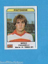 PANINI CALCIATORI 1980/81-Figurina n.264- PAGANELLI - PISTOIESE -Recuperata