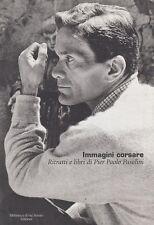 FOTOGRAFIA Immagini corsare. Ritratti e libri di Pier Paolo Pasolini