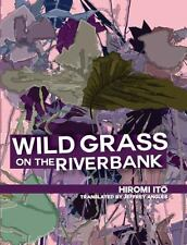 Wild Grass on the Riverbank by Hiromi Ito (2015, Paperback)