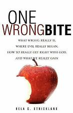 One Wrong Bite : What Wrong Really Is, Where Evil Really Began, How to Really...