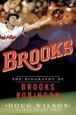 Brooks *  the Biography of Brooks Robinson by Doug Wilson  - New