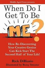 When Do I Get to Be Me? : How to Release Your Creative Beast and Kickstart...