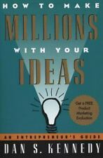 How to Make Millions with Your Ideas : An Entrepreneur's Guide by Dan Kennedy...