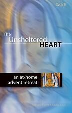 The Unsheltered Heart: An At-Home Advent Retreat (Cycle B) (Ave Maria Press)